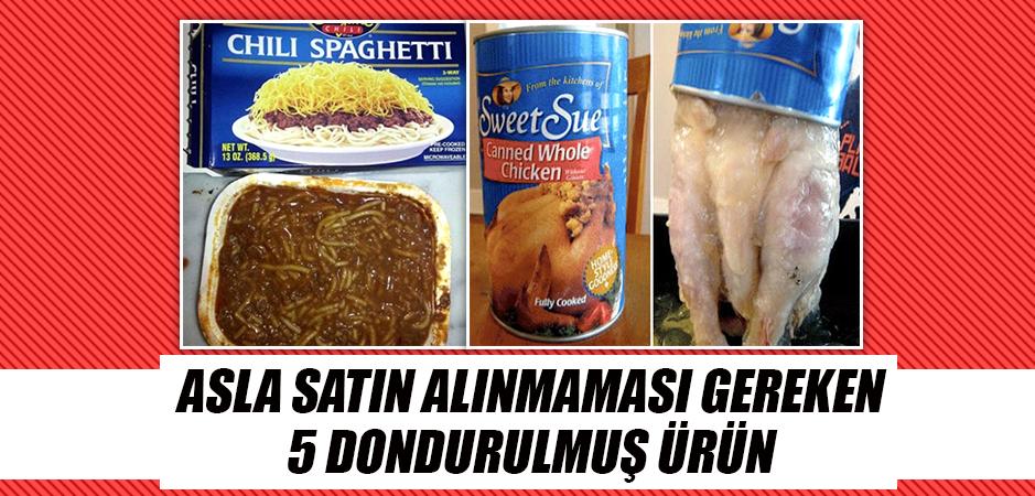 ASLA SATIN ALINMAMASI GEREKEN 5 DONDURULMUŞ ÜRÜN