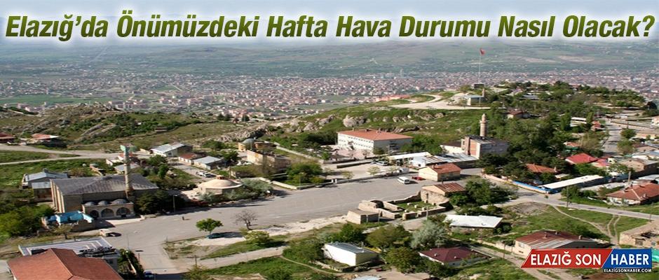 Elazığ'da Önümüzdeki Hafta Hava Durumu Nasıl Olacak?
