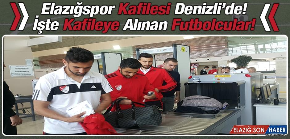 Elazığspor Kafilesi Denizli'de! İşte Kafileye Alınan Futbolcular!