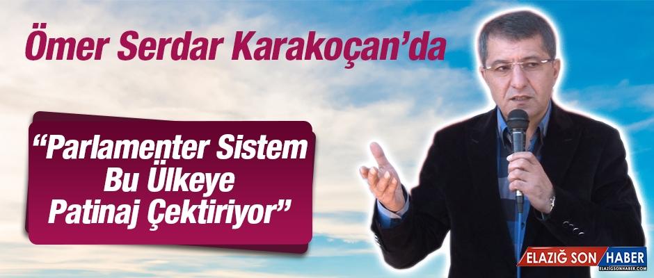 """Serdar,""""Parlamenter Sistem Bu Ülkeye Patinaj Çektiriyor"""""""