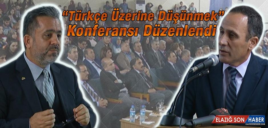 """""""Türkçe Üzerine Düşünmek"""" Konferansı Düzenlendi"""