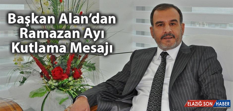 Başkan Alan'dan Ramazan Ayı Kutlama Mesajı