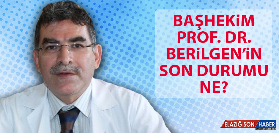 Prof. Dr. Berilgen'in Son Durumu