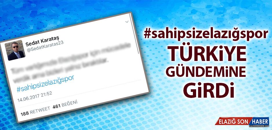 Sahipsizelazığspor Başlığı Türkiye Gündemine Girdi