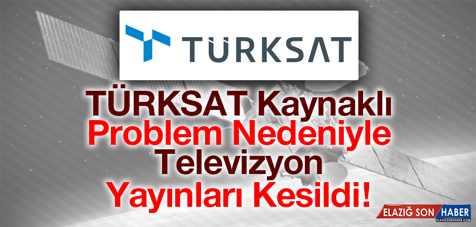 TÜRKSAT Kaynaklı Sorun Nedeniyle Televizyon Yayınları Kesildi