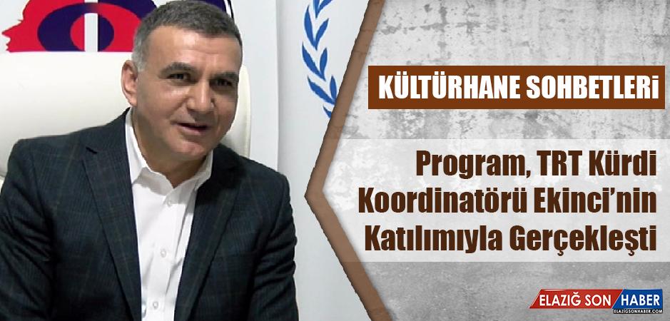 Kültürhane Sohbetleri TRT Kürdi Koordinatörü Ekinci'nin Katılımıyla Gerçekleşti