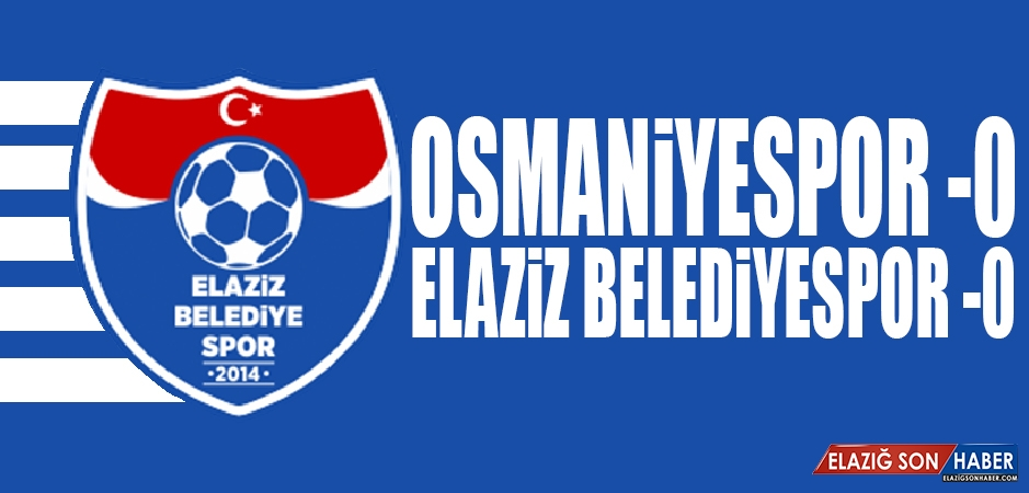 Osmaniyespor 0-0 Elaziz Belediyespor