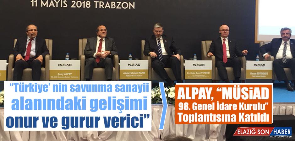 Alpay, MÜSİAD 98. Genel İdare Kurulu Toplantısının Şeref Konuğu Oldu