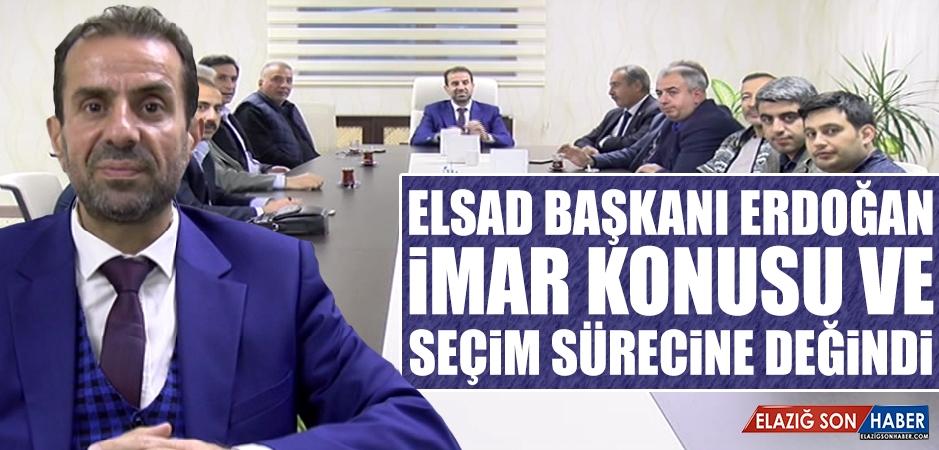 ELSAD Başkanı Erdoğan, İmar Konusu ve Seçim Sürecine Değindi