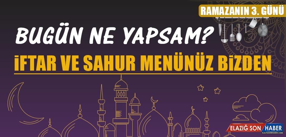 Ramazanın Üçüncü Gününde Elazığlılara Özel Menü