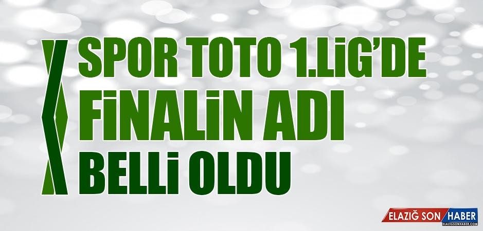 Spor Toto 1.Lig'de Finalin Adı Belli Oldu