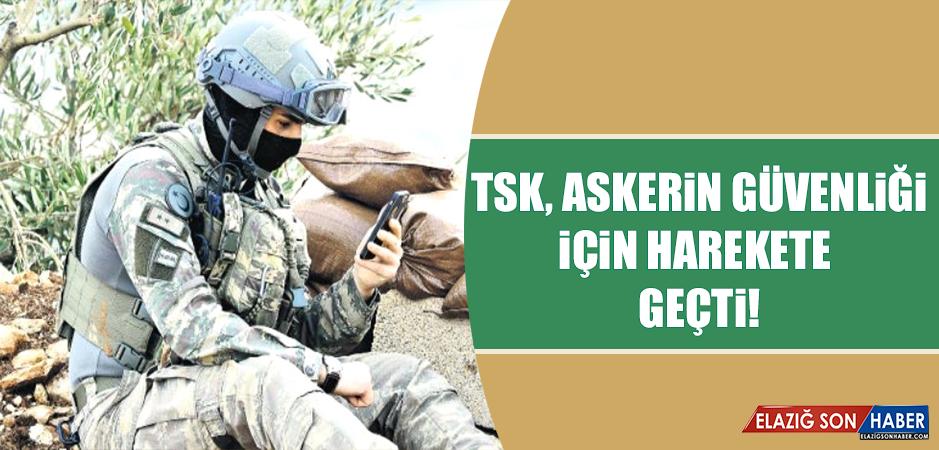 TSK, Askerin Güvenliği İçin Harekete Geçti!