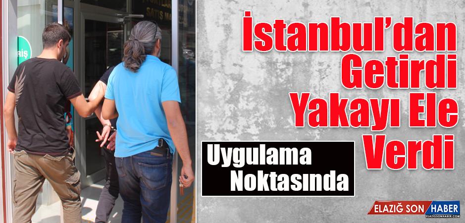 İstanbul'dan Getirdi, Yakayı Ele Verdi