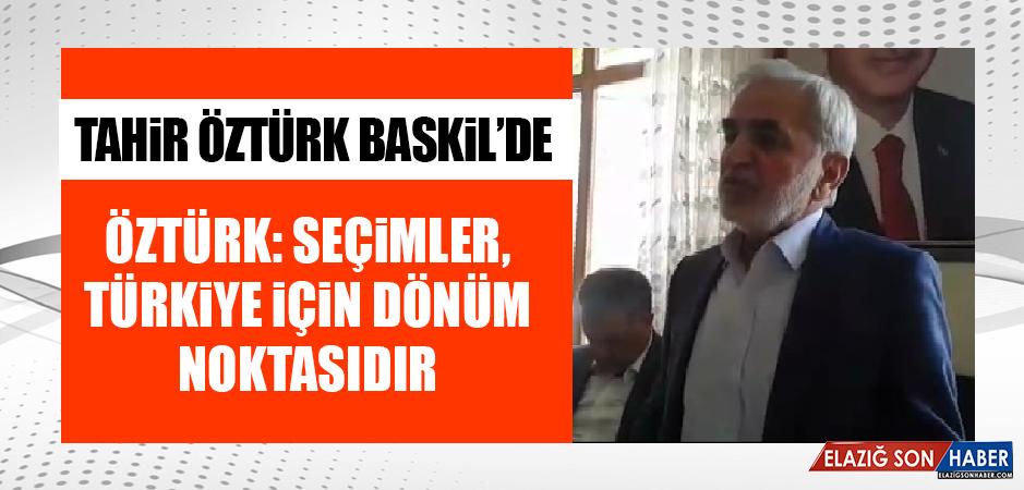 Tahir Öztürk, Baskil'de Seçim Çalışmalarına Devam Ediyor