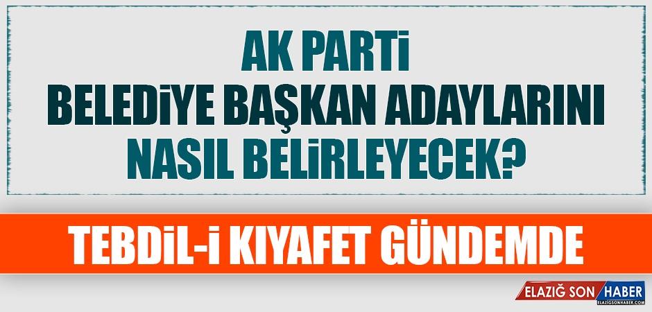 AK Parti Belediye Başkan Adaylarını Nasıl Belirleyecek