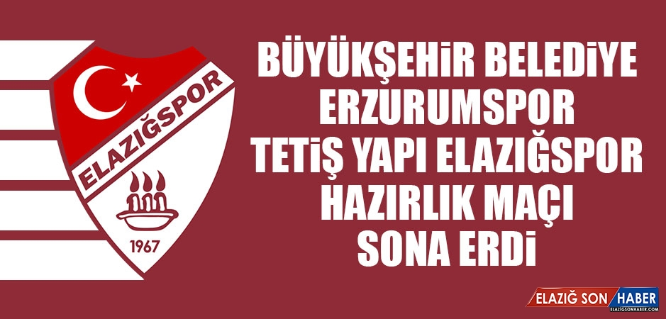 BŞB Erzurumspor - TY Elazığspor Hazırlık Maçı Sona Erdi