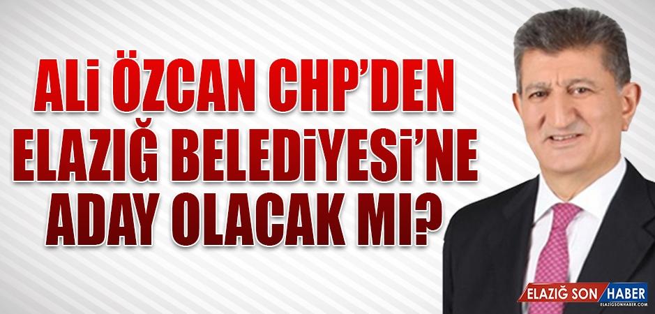 Ali Özcan CHP'den Elazığ Belediyesi'ne Aday Olacak Mı?