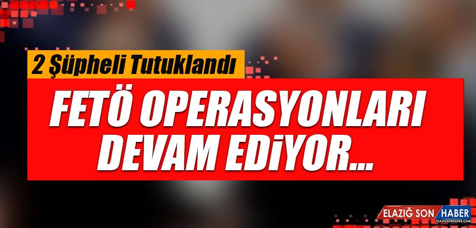 Elazığ'daki FETÖ operasyonunda 2 Şüpheli Tutuklandı
