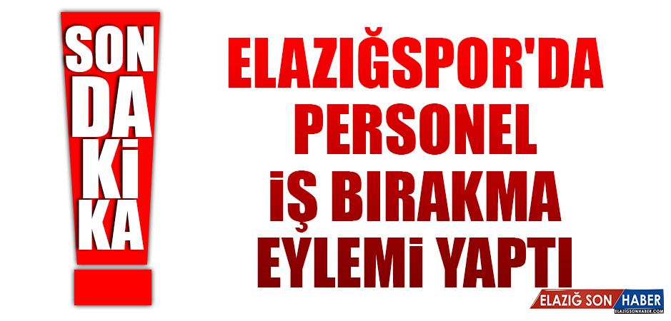 ELAZIĞSPOR'DA PERSONEL İŞ BIRAKTI!