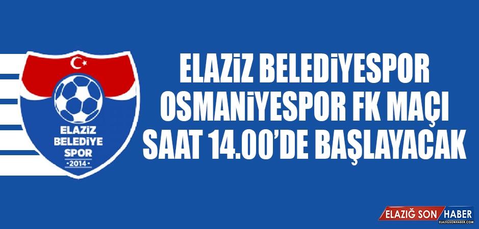 Elaziz Belediyespor-Osmaniyespor Fk Maçı Saat 14.00'de Başlayacak