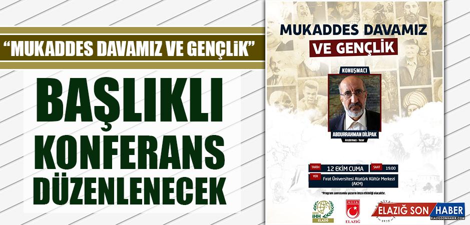 Araştırmacı Yazar Abdurrahman Dilipak Elazığ'a Geliyor