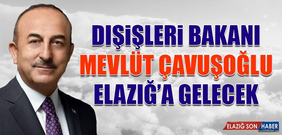 Bakan Çavuşoğlu, Elazığ'a Geliyor