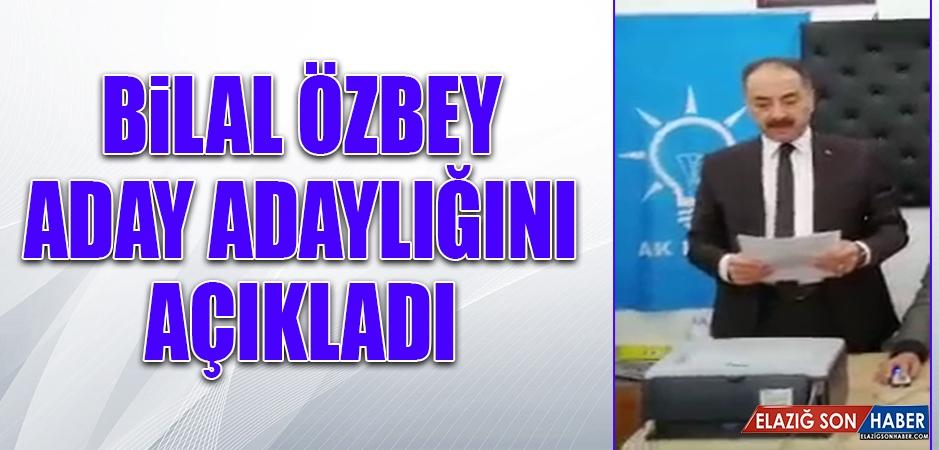 Bilal Özbey, Aday Adaylığı Müracaatını Yaptı