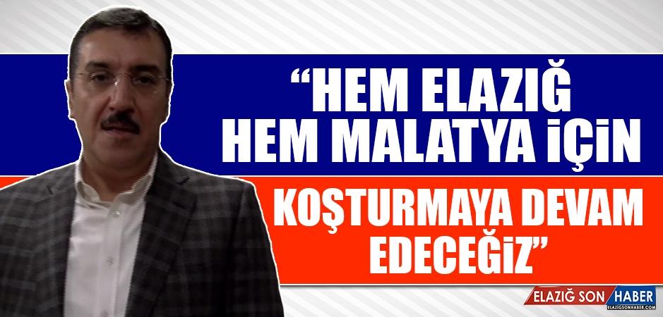 """""""Elazığ ve Malatya İçin Koşturmaya Devam Edeceğiz"""""""