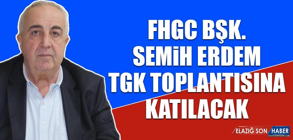 FHGC Bşk. Semih Erdem TGK Toplantısına Katılacak