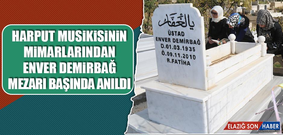 Harput Musikisinin Mimarlarından Enver Demirbağ Mezarı Başında Anıldı