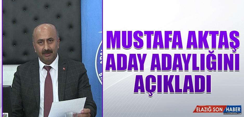 Mustafa Aktaş, Aday Adaylığını Açıkladı