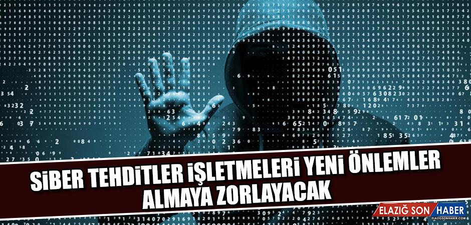 Siber Tehditler İşletmeleri Yeni Önlemler Almaya Zorlayacak