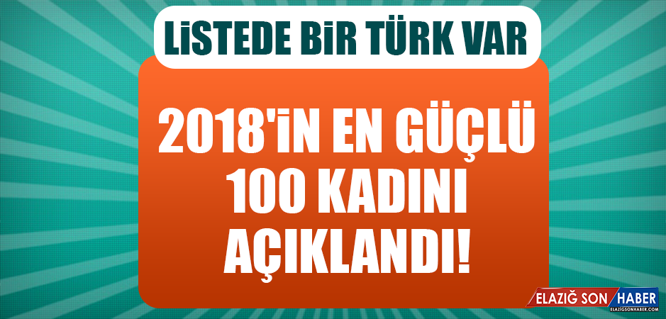 2018'in en güçlü 100 kadını açıklandı! Listede bir Türk var
