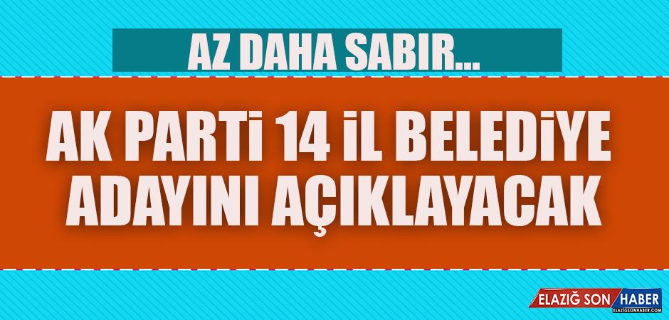 AK Parti 14 İl Belediye Adayını Daha Açıklayacak