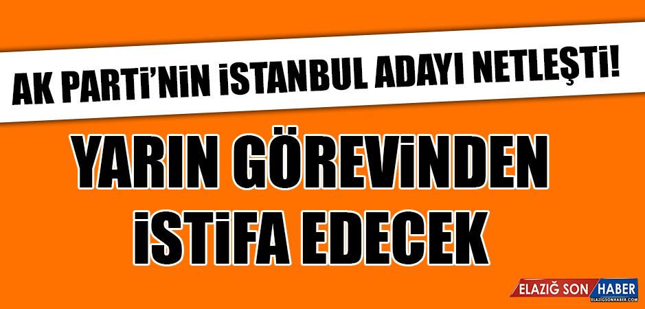 AK PARTİ'NİN İSTANBUL ADAYI NETLEŞTİ!