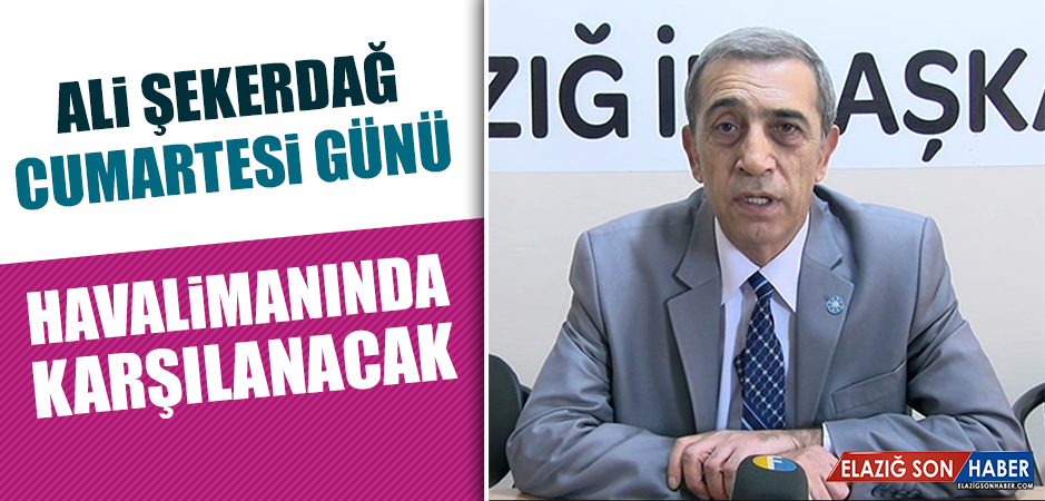 Ali Şekerdağ, Cumartesi Günü Havalimanında Karşılanacak