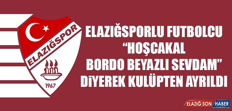 """Elazığsporlu Futbolcu """"Hoşcakal Bordo Beyazlı Sevdam"""" Diyerek Kulüpten Ayrıldı"""