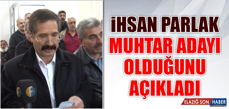 İhsan Parlak, Muhtar Adayı Olduğunu Açıkladı