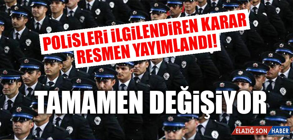 Polisleri ilgilendiren karar resmen yayımlandı!  Tamamen değişiyor