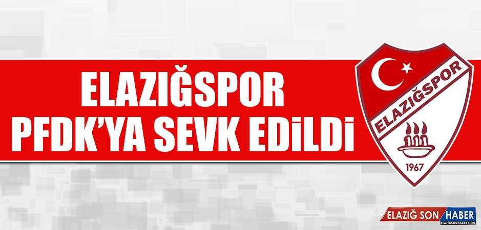 Tetiş Yapı Elazığspor PFDK'ya Sevk Edildi