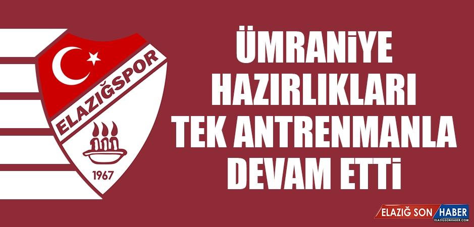 TY Elazığspor'da Ümraniye Hazırlıkları Tek Antrenmanla Devam Etti