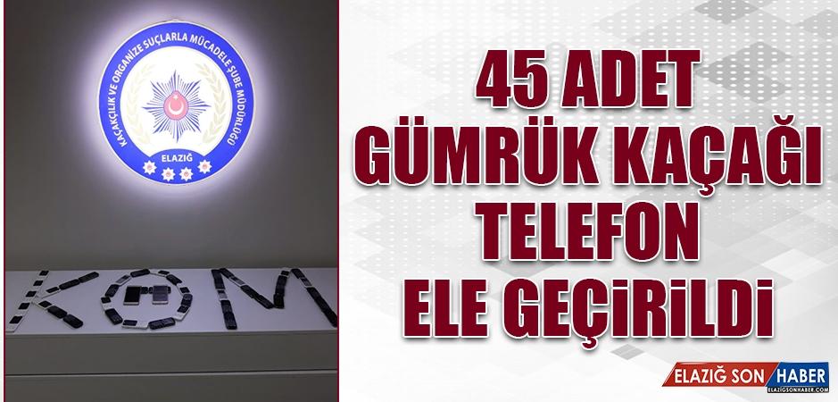45 Adet Gümrük Kaçağı Telefon Ele Geçirildi