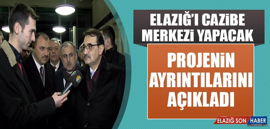 Bakan Dönmez Elazığ'ı Cazibe Merkezi Yapacak Projenin Ayrıntılarını Açıkladı