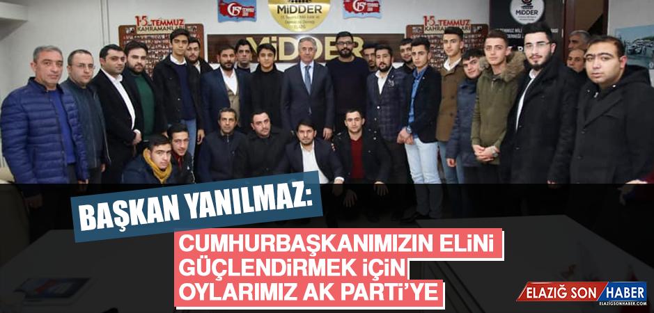 Başkan Yanılmaz: Cumhurbaşkanımızın Elini Güçlendirmek İçin Oylarımız AK Parti'ye