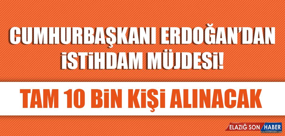 Cumhurbaşkanı Erdoğan: Tam 10 Bin Kişi Alınacak