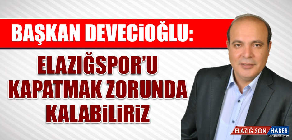 Devecioğlu: Elazığspor'u Kapatabiliriz