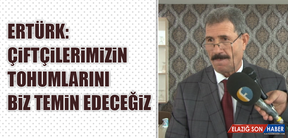 Ertürk: Çiftçilerimizin Tohumlarını Biz Temin Edeceğiz