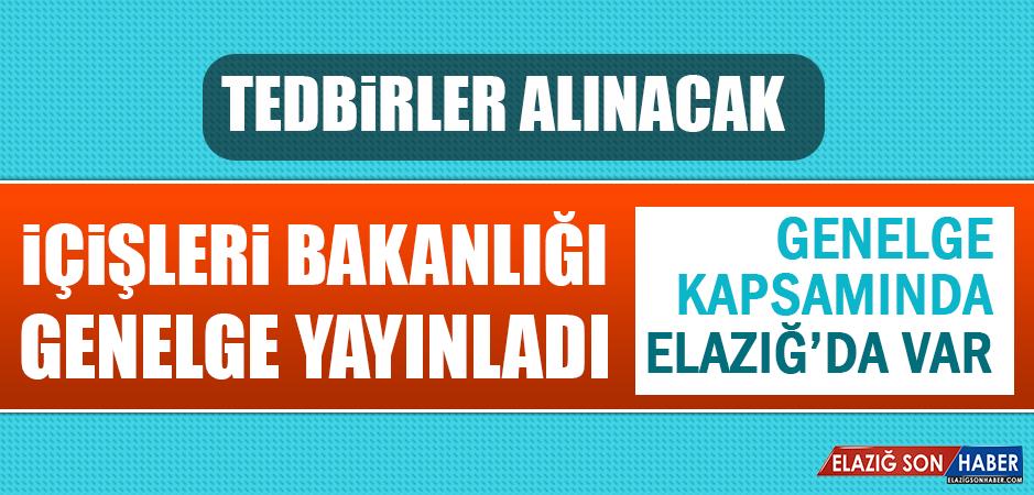 İçişleri Bakanlığı Genelge Yayınladı, Genelge Kapsamında Elazığ'da Var