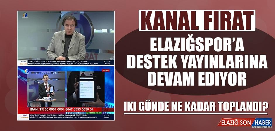 Kanal Fırat'a Elazığspor'a Destek Olmaya Devam Ediyor