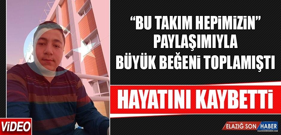 """""""BU TAKIM HEPİMİZİN"""" PAYLAŞIMIYLA BÜYÜK BEĞENİ TOPLAMIŞTI, HAYATINI KAYBETTİ"""